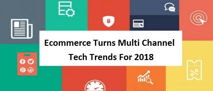 Ecommerce Tech Trends 2018
